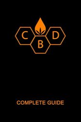 CBD Complete Guide Book: Ultimate CBD Oil Tutorial. Medial Researches, Practical Implications, Benefits, Side Effects, Diseases, History, Future, How … Comprehensive CBD Handbook 2019 (CBD Book)