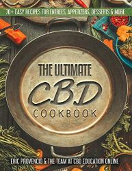 The Ultimate CBD Cookbook – 70+ Easy Recipes for Entrees, Appetizers, and Desserts