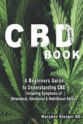 CBD Book: A Beginners Guide to Understanding CBD including: Symptoms of Structural, Emotional and Nutritional Stress