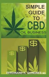 SIMPLE GUIDE TO CBD OIL BUSINESS: All you need to know about cbd oil online and retail shop business
