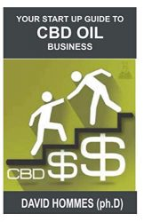 YOUR START UP GUIDE TO CBD OIL BUSINESS: Step by Step Guide on Setting up CBD Retail Shop and How to Sell Online to Make Cool cash