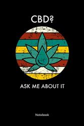 CBD? Ask me about it! Notebook: Cannabis Notebook and CBD Notebook  with CBD quote, ruled 6×9