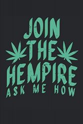 Join The Hempire Ask Me How: Lined Journal – CBD Oil Cannabidiol Hemp Plant Lover Gift – Ruled Diary, Book, Gratitude, Writing, Travel, Medical, … Log Notebook For Men Women – 6×9 120 pages