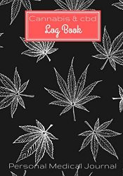 Cannabis and CBD Log Book: Personal Medical Journal | Record and track your treatments according to your symptoms | 100 Guided Pages For Your Review 7″x10″ Inch.