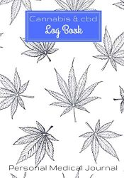 Cannabis and CBD Log Book: Personal Medical Journal   Record and track your treatments according to your symptoms   100 Guided Pages For Your Review 7″x10″ Inch.