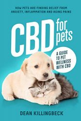 CBD FOR PETS : A Guide to Pet Wellness with CBD: How Pets Are Finding Relief From Anxiety, Inflammation & Aging Pains