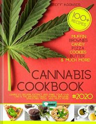 Cannabis Cookbook 2020: Learn to Decarb, Extract and Make Your Own CBD & THC infused Candy, Muffin, Brownie, Space cake, Pizza  and much more! (Cannalovers)