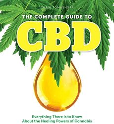 The Complete Guide to CBD: Everything There is to Know About the Healing Powers of Cannabis