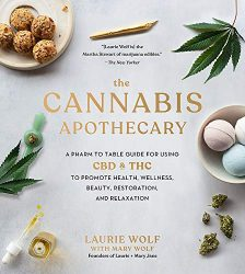 The Cannabis Apothecary: A Pharm to Table Guide for Using CBD and THC to Promote Health, Wellness, Beauty, Restoration, and Relaxation