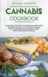 Cannabis Cookbook: Mastering the Art of Cannabis Cuisine. Easy Recipes for CBD & THC infused Candy, Muffin, Brownie and Much More! Sweet and Savory Edibles.