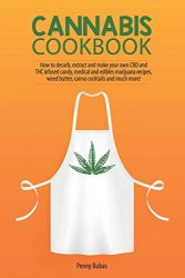 Cannabis Cookbook: How to Decarb, Extract and Make Your Own CBD and THC Infused Candy, Medical and Edibles Marijuana Recipes, Weed Butter, Canna Cocktails and Much More!