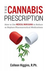 The Cannabis Prescription: How to Use Medical Marijuana to Reduce or Replace Pharmaceutical Medications