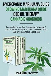 Hydroponic Marijuana Guide – Growing Marijuana Guide – CBD Oil Therapy – Cannabis Cookbook: Complete Guide For Cannabis; Growing And Hydroponics … Diseases With CBD Oil; Cannabis Cookbook