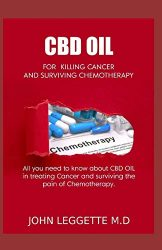 CBD OIL for killing cancer and surviving chemotherapy: All you need to know about cbd oil in treating cancer and surviving the pain of chemotherapy